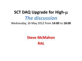 SCT DAQ Upgrade for High- m The discussion Wednesday, 16 May 2012 from  14:00  to  18:00