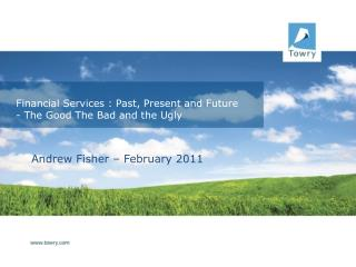 Financial Services : Past, Present and Future - The Good The Bad and the Ugly