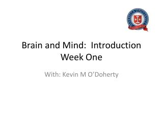 Brain and Mind:  Introduction Week One