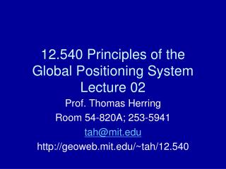 12.540 Principles of the Global Positioning System Lecture 02