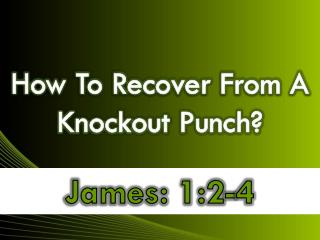 How To Recover From A Knockout Punch?