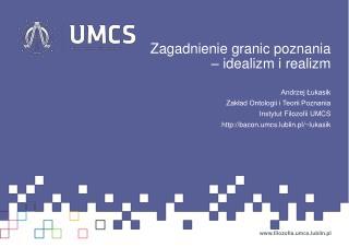 Zagadnienie granic poznania – idealizm i realizm Andrzej Łukasik