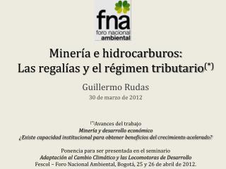 Minería e hidrocarburos: Las regalías y el régimen tributario (*)
