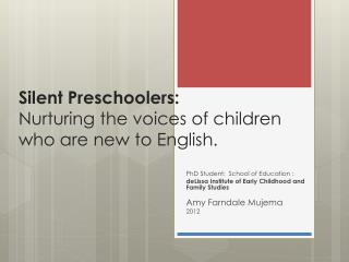 Silent Preschoolers:  Nurturing the voices of children  who are new to English.