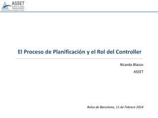 El  Proceso  de  Planificación  y el  Rol  del Controller Ricardo  Blasco ASSET