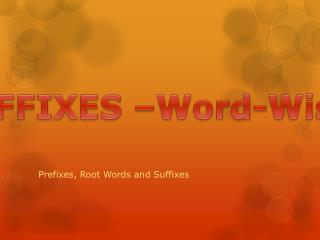 Prefixes, Root Words and Suffixes