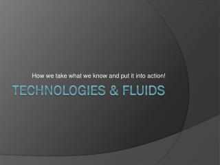 Technologies & Fluids