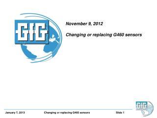 November 9, 2012 Changing or replacing G460 sensors