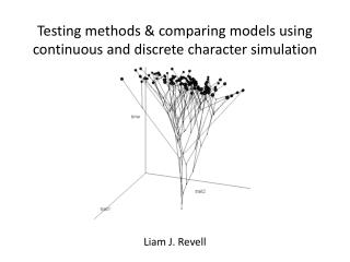 Testing methods & comparing models using continuous and discrete character simulation