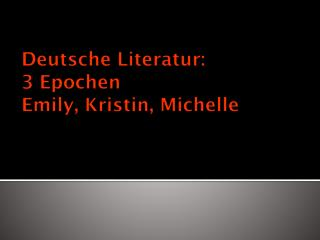 Deutsche  Literatur :  3  Epochen Emily, Kristin, Michelle