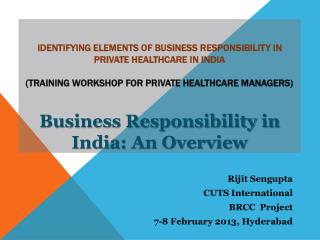 Rijit Sengupta CUTS International BRCC  Project 7-8 February 2013, Hyderabad