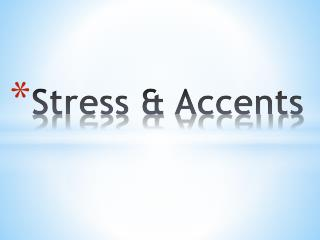 Stress & Accents