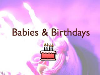 Babies & Birthdays