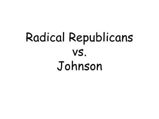 Radical Republicans vs.  Johnson