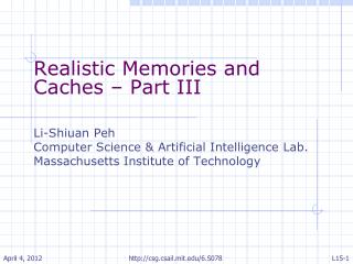 Realistic Memories and Caches – Part III Li- Shiuan Peh