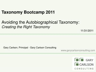 Taxonomy  Bootcamp 2011 Avoiding the Autobiographical Taxonomy: Creating  the Right Taxonomy