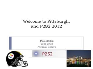 Welcome to Pittsburgh, and P2S2 2012