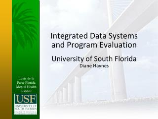 Integrated Data Systems and Program Evaluation University of South Florida Diane Haynes
