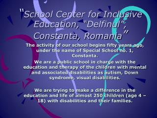 """ School Center for Inclusive Education, "" Delfinul "",  Constanta, Romania """