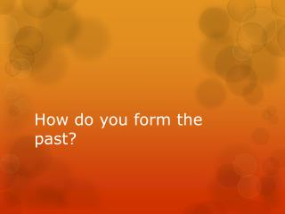 How do you form the past?