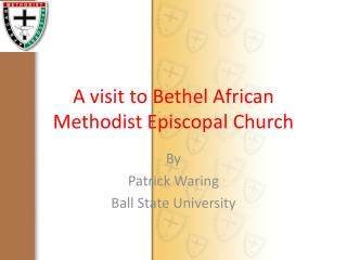 A visit to Bethel African Methodist Episcopal Church