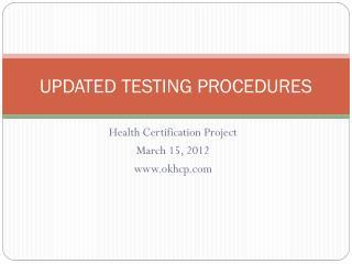 UPDATED TESTING PROCEDURES