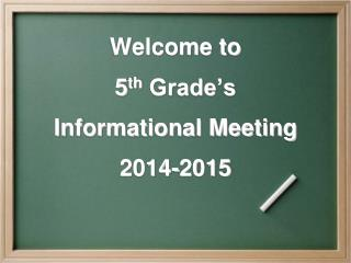 Welcome to  5 th  Grade's Informational Meeting 2014-2015
