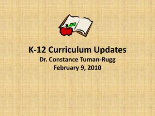 K-12 Curriculum Updates Dr. Constance Tuman-Rugg February 9, 2010