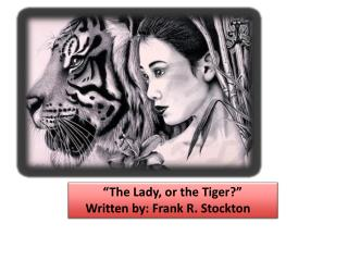 """""""The Lady, or the Tiger?""""  Written by: Frank R. Stockton"""