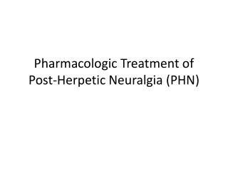 Pharmacologic Treatment of Post-Herpetic Neuralgia (PHN)