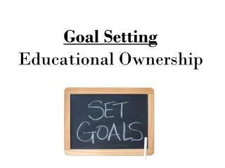 Goal Setting Educational Ownership