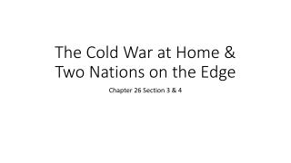 The Cold War at Home  & Two Nations on the Edge