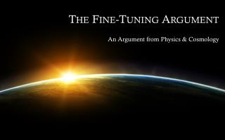 The Fine- Tuning Argument