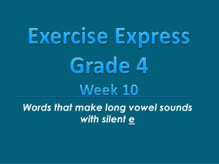 Words that make long vowel sounds with silent  e