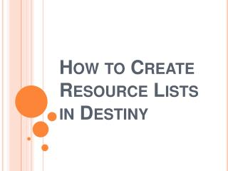 How  to Create Resource Lists in Destiny