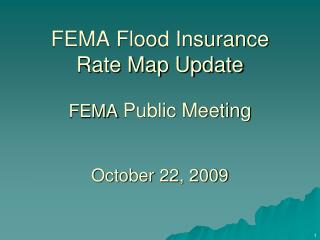 FEMA Flood Insurance Rate Map Update FEMA  Public Meeting October 22, 2009