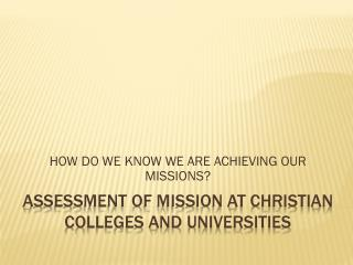 ASSESSMENT OF MISSION AT CHRISTIAN COLLEGES AND UNIVERSITIES