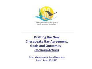 Drafting the New Chesapeake Bay Agreement,  Goals and Outcomes –  Decision/Actions