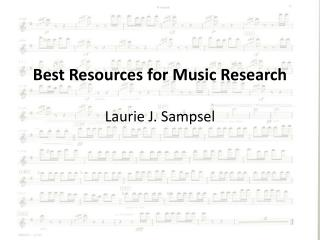 Best Resources for Music Research Laurie J.  Sampsel