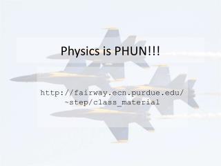 Physics is PHUN!!!