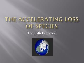The accelerating loss of species