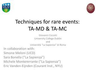 Techniques for rare events:  TA-MD & TA-MC