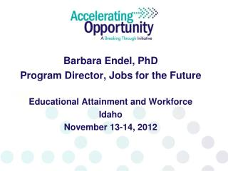 Barbara Endel, PhD Program Director, Jobs for the Future Educational Attainment and Workforce