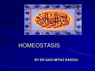 HOMEOSTASIS BY DR QAZI IMTIAZ RASOOL