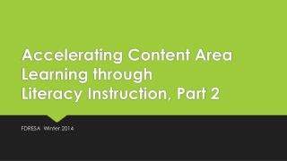 Accelerating Content Area Learning through  Literacy Instruction, Part 2