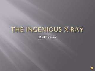 The ingenious X-ray