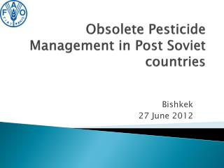 Obsolete Pesticide Management in Post Soviet countries