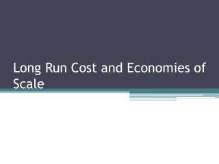 Long Run Cost and Economies of Scale