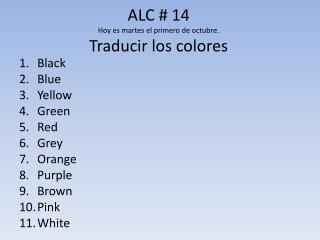 ALC # 14 Hoy  es martes  el  primero  de  octubre . Traducir  los  colores