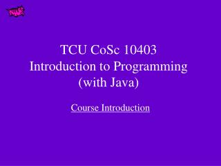 TCU CoSc 10403  Introduction to Programming with Java